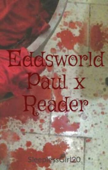 Eddsworld | Paul x Reader | Sometimes, Love can hurt.