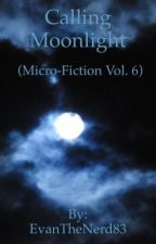Calling Moonlight (Micro-Fiction Vol. 6) by EvanTheNerd83