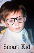 Smart Kid || COMPLETED by niallandstyles