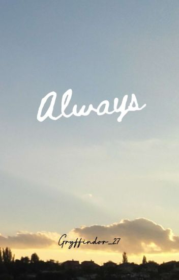 Always (A Harry Potter Fanfiction)