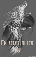 I'm Afraid to Love You (GirlxGirl) by FtFuckgirls