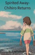Spirited Away- Chihiro Returns (Paused) by AmeliaRead3