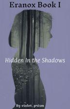 Eranox Book I: Hidden In The Shadows by violet_prism