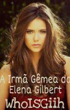 A Irmã Gêmea da Elena Gilbert by AlisonSalvatore1111