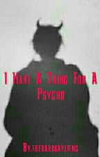 I have a thing for a psycho (Frerard) by Frerardgayliens