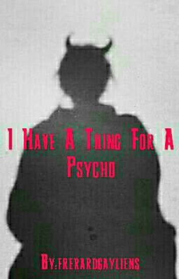 I have a thing for a psycho (Frerard)