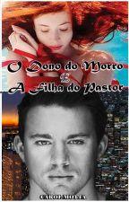 O Dono do Morro& A Filha do Pastor 4 by AnnaCarolina400