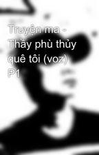 Truyện ma - Thầy phù thủy quê tôi (voz) P1 by loveltrang