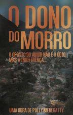Dono do Morro - Livro 1 ( REVISÃO )  by Poollynhaaa