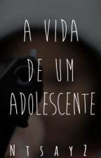 A vida de um Adolescente  by NtsayZ
