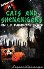 Cats And Shenanigans: An LC Random Book by LogicalCabbage