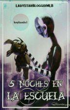Cinco Noches En La Escuela by MarinetteDupainMLB