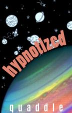 hypnotized | one shot by quaddle