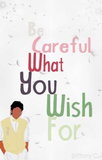 Be Careful What You Wish For. 3