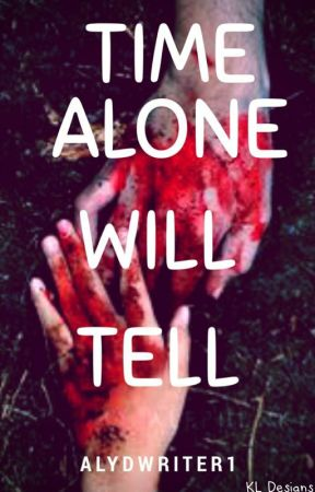 Time Alone Will Tell {Completed}✔ by Alydwriter1