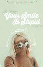 Your Smile is Stupid | ½ by Niacherell