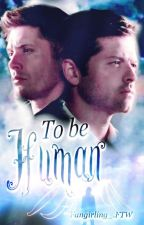 To Be Human (Destiel Fanfic) by Fangirling_FTW_