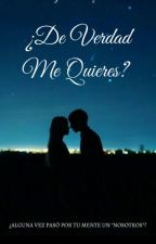¿De Verdad Me Quieres?  by nayeliz_vazquez
