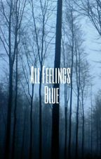 All Feelings Blue: Poems and shit by Bluefeelingz
