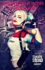 The Adventures Of Batman and Harley Quinn by RebeccaQuinn-lol
