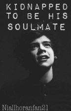 Kidnapped to be his soulmate by niallhoranfan21