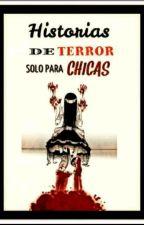 Historia de terror solo para chicas #BestSellerA2017 by xXliliazulejorustxX