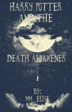 Harry Potter and the Death Awakener  by mm_elise