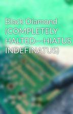 Black Diamond (COMPLETELY HALTED---HIATUS INDEFINATUS) by KirianArthur