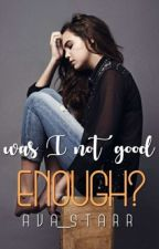 Was I Not Good Enough?! by ava_starr