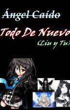 Todo De Nuevo (Liu y tu) [Segunda Temporada de Angel Caído] by CreepyNekoChan