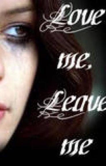 Love me, Leave me {Under Re-Construction}