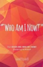 Book One: Who Am I Now? by England_From_Hetalia