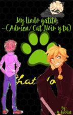 Mi lindo gatito ~(Adrien/ Cat Noir y Tu) by M-lawliet