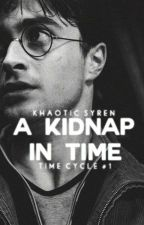 A Kidnap in Time (Harry Potter Fanfic) by KhaoticSyren