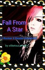 Fall From A Star (J-Rocker X Reader Oneshots) by xXketsui-ameXx