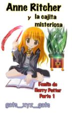Anne Ritcher y la cajita misteriosa (parte 1) Fanfic Harry Potter by gats_xyz_gats