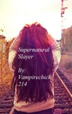 Supernatural Slayer (Book 1 in the Supernatural Series) by Supernautral_Hunter