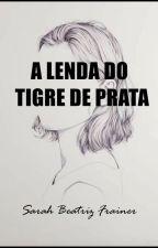 A lenda do tigre de prata (PARADO) by literalismoterminal