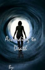According to Death (Book 1 of According to) (Completed) by RissaleWriter
