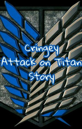 Cringey Attack on Titan Story by -edgelord-