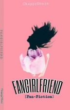 FANGIRLFRIEND(KathNiel) by ChappyDhain