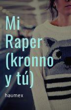 Mi Raper (Kronno y Tu). by Flores_Danny_