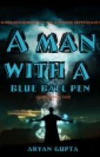 A MAN WITH A BLUE BALL PEN  by AryanGupta7