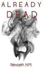 Already Dead ♡Complete♡ by VANITYstarrSIXX