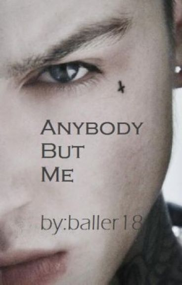 Anybody But Me by baller18