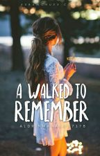 A Walked To Remember by aldrinmanalo17178