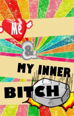 Me & My Inner Bitch ! by shiRENJI