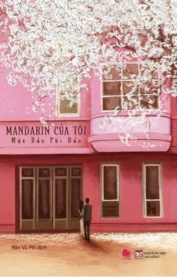 Mandarin của tôi - Mặc Bảo Phi Bảo ( hoàn )
