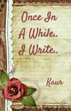 Once In A While.. I Write.. by kaur24