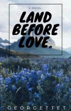 Land Before Love. by GeorgetteT